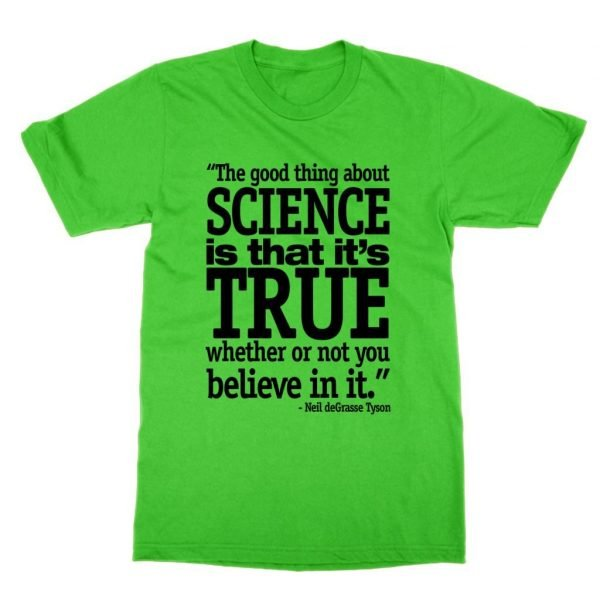 The Good Thing About Science Is That It's True quote t-shirt by Clique Wear