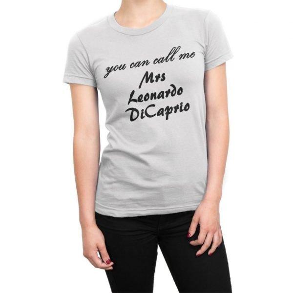 You Can Call Me Mrs Leonardo DiCaprio t-shirt by Clique Wear