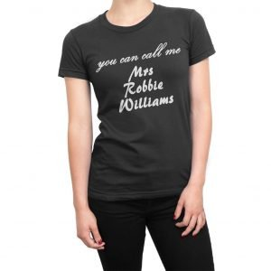 You Can Call Me Mrs Robbie Williams women's t-shirt
