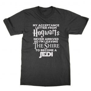 My Acceptance Letter From Hogwarts Never Arrived So I'm Leaving The Shire to Become a Jedi T-Shirt