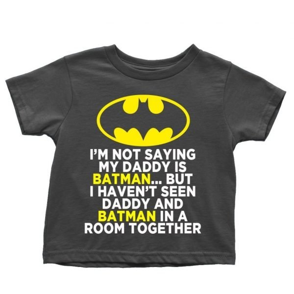 I'm not saying my daddy is Batman but t-shirt by Clique Wear