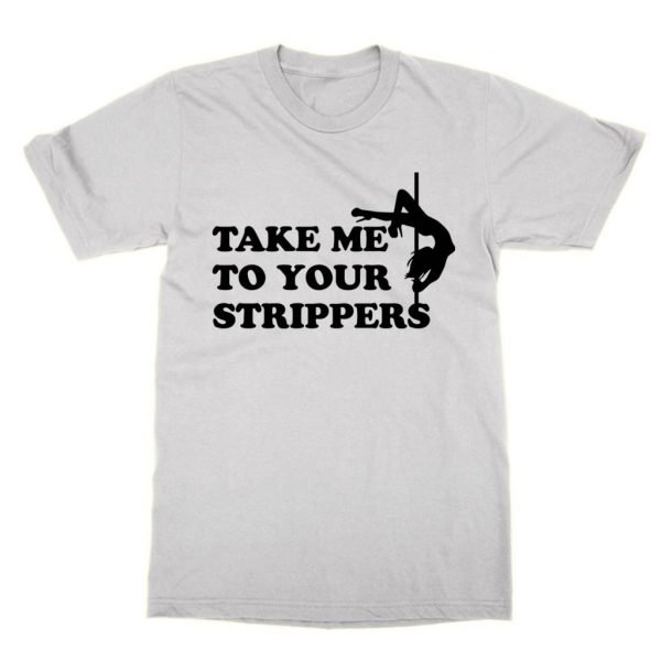 Take Me To Your Strippers t-shirt by Clique Wear