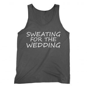 Sweating for the Wedding Tank top / vest