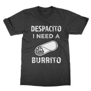 Despacito I Need a Burrito t-Shirt