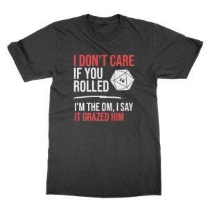 I Don't Care If you Rolled 16 I'm the DM I Say It Grazed Him t-Shirt