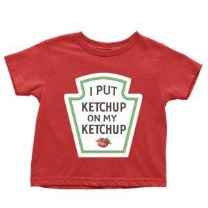 I Put Ketchup On My Ketchup Children's T-shirt