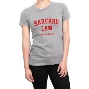 Harvard Law Just Kidding women's t-shirt