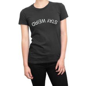 Stay Weird women's t-shirt