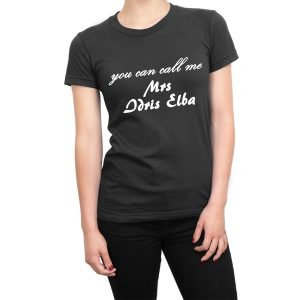 You Can Call Me Mrs Idris Elba women's t-shirt
