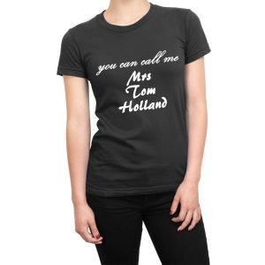 You Can Call Me Mrs Tom Holland women's t-shirt