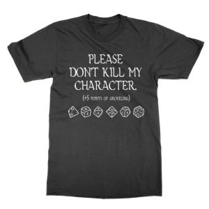 Please Don't Kill My Character (+5 points of grovelling) t-shirt
