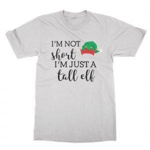 I'm Not Short I'm Just a Tall Elf T-Shirt