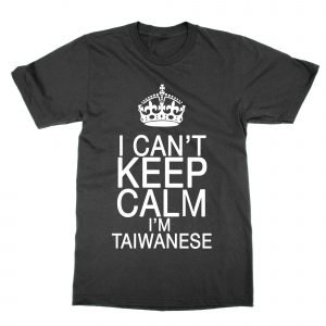 I Can't Keep Calm I'm Taiwanese T-Shirt