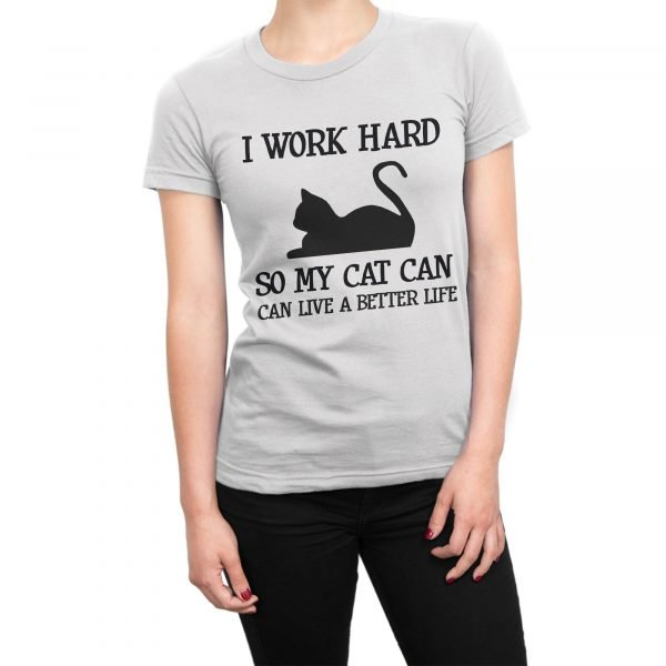 I work hard so my cat can live a better life t-shirt by Clique Wear