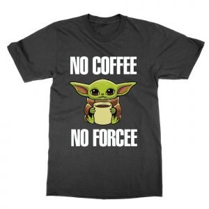 No Coffee No Forcee T-Shirt