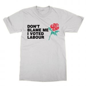 Don't Blame Me I Voted Labour T-Shirt