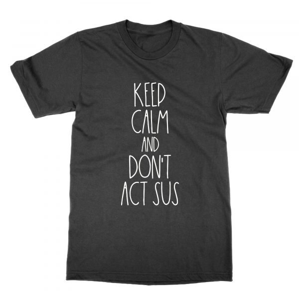 Keep Calm and Don't Act Sus t-shirt by Clique Wear
