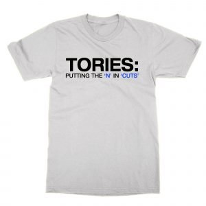 Tories Putting the N In Cuts T-Shirt